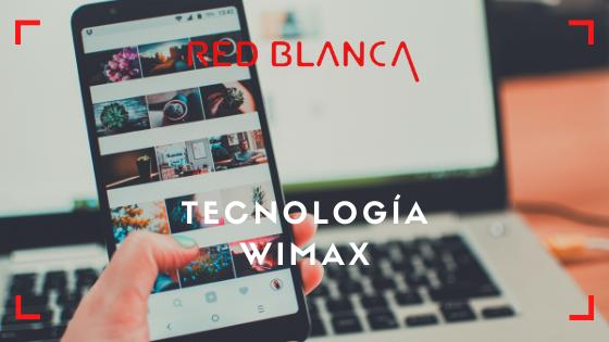 ¿ Como funciona la tecnología WIMAX?